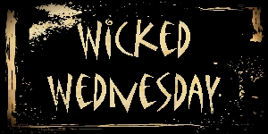 Wicked Wednesday click here
